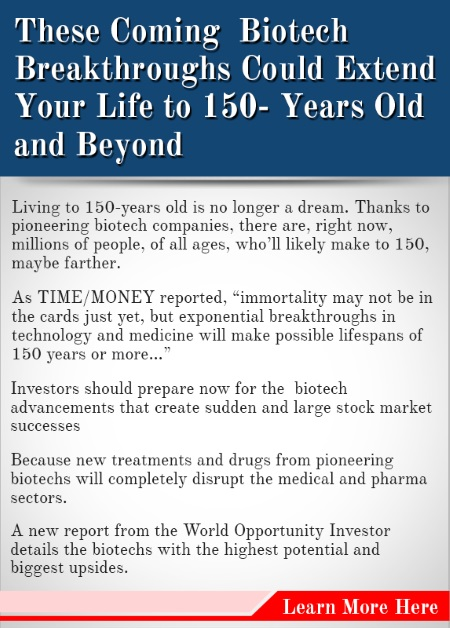 These Coming Biotech Breakthroughs Could Extend Your Life to 150-Years-Old and Beyond... [Learn More Here]